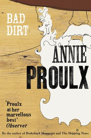 Bad Dirt Paperback  by Annie Proulx