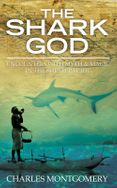 The Shark God: Encounters with Myth and Magic in the South Pacific