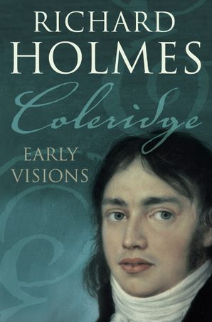 Coleridge: Early Visions Paperback  by Prof. Richard Holmes, O.B.E.