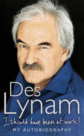 I Should Have Been at Work Paperback  by Des Lynam