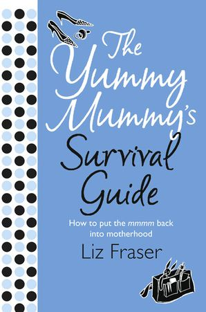 The Yummy Mummy's Survival Guide Paperback  by Liz Fraser