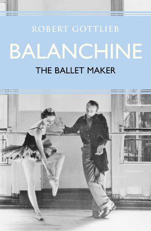 Balanchine Hardcover  by Robert Gottlieb