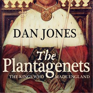 The Plantagenets: The Kings Who Made England Paperback  by Daniel Jones