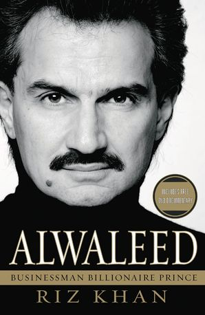 Alwaleed: Billionaire, Businessman, Prince Hardcover  by Riz Khan