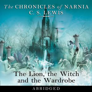 The Lion, the Witch and the Wardrobe: Abridged (The Chronicles of Narnia, Book 2)  Abridged edition by Clive Staples Lewis