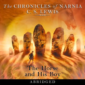 The Horse and His Boy (The Chronicles of Narnia, Book 3)  Abridged edition by
