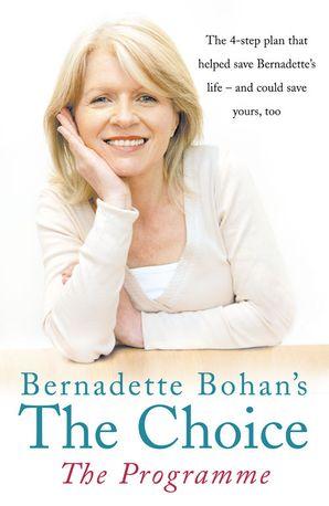 Bernadette Bohan's The Choice: The Programme Paperback  by Bernadette Bohan