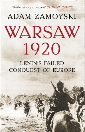 Warsaw 1920: Lenin's Failed Conquest of Europe Paperback  by Adam Zamoyski