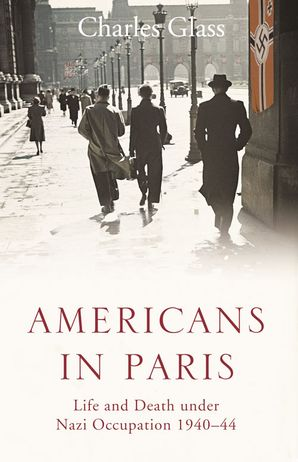 Americans in Paris: Life and Death under Nazi Occupation 1940–44 Paperback  by