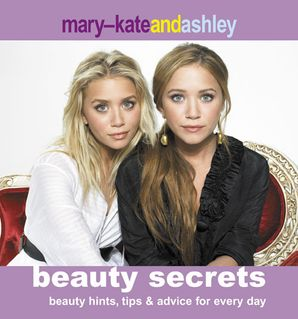 Mary-Kate and Ashley Beauty Secrets Hardcover  by Mary-Kate Olsen