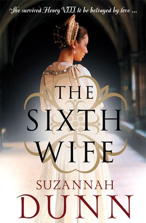 The Sixth Wife Paperback  by Suzannah Dunn