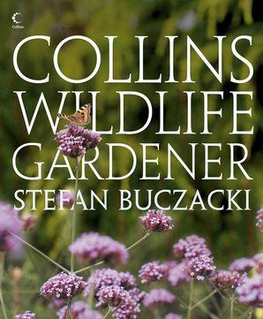The Collins Wildlife Gardener Hardcover  by Prof. Stefan Buczacki