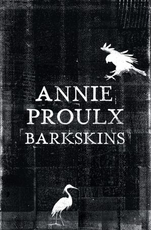 Barkskins: Longlisted for the Baileys Women's Prize for Fiction 2017 Hardcover  by Annie Proulx