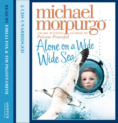 Alone on a Wide Wide Sea - Michael Morpurgo, Read by Emilia Fox and Tim Pigott-Smith