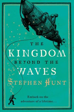 The Kingdom Beyond the Waves Paperback  by Stephen Hunt