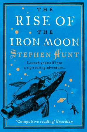 The Rise of the Iron Moon Paperback  by Stephen Hunt