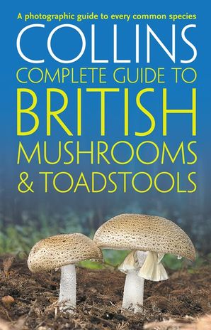 Collins Complete British Mushrooms and Toadstools: The essential photograph guide to Britain's fungi Paperback  by Paul Sterry