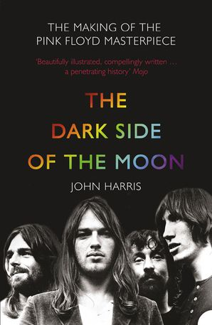 The Dark Side of the Moon: The Making of the Pink Floyd Masterpiece Paperback  by John Harris