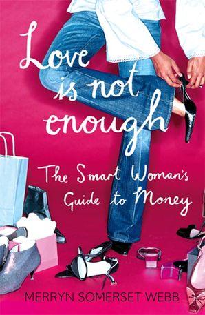 Love Is Not Enough Paperback  by Merryn Somerset Webb