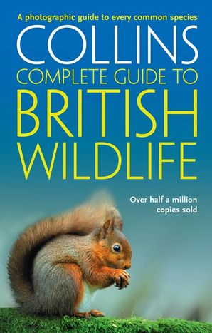 British Wildlife: A photographic guide to every common species (Collins Complete Guide) Paperback  by Paul Sterry