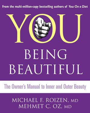 You: Being Beautiful: The Owner's Manual to Inner and Outer Beauty eBook  by Michael F. Roizen, M.D.