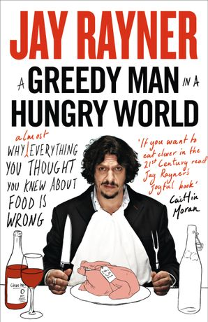 A Greedy Man in a Hungry World Paperback  by Jay Rayner