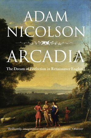 Arcadia: England and the Dream of Perfection Paperback  by Adam Nicolson