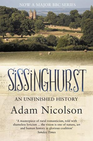 Sissinghurst: An Unfinished History Paperback  by Adam Nicolson