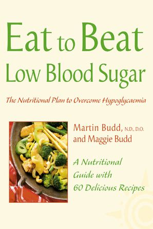 Low Blood Sugar: The Nutritional Plan to Overcome Hypoglycaemia, with 60 Recipes (Eat to Beat) Paperback Large type edition by Martin Budd, N.D., D.O.