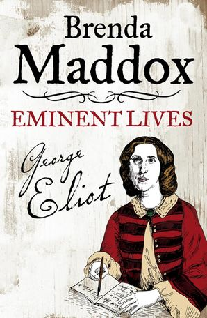 George Eliot: Novelist, Lover, Wife (Eminent Lives) Hardcover  by Brenda Maddox