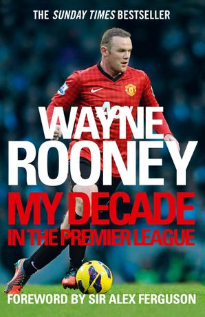 Wayne Rooney: My Decade in the Premier League Paperback  by Wayne Rooney