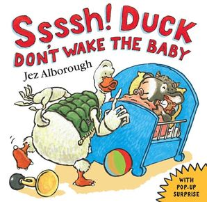 Ssssh! Duck Don't Wake the Baby Paperback  by Jez Alborough