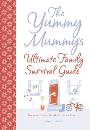 The Yummy Mummy's Ultimate Family Survival Guide Hardcover  by Liz Fraser