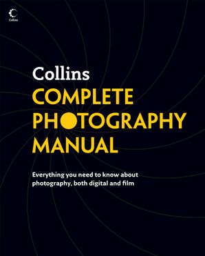 Collins Complete Photography Manual Hardcover  by No Author
