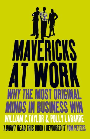 Mavericks at Work Paperback  by William Taylor