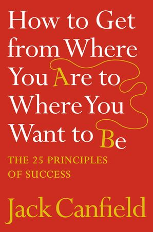 How to Get from Where You Are to Where You Want to Be Paperback  by Jack Canfield