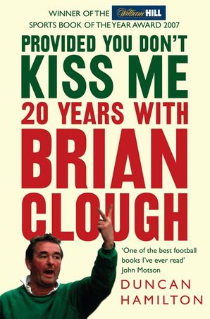 Provided You Don't Kiss Me: 20 Years with Brian Clough Paperback  by