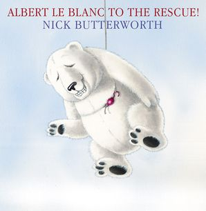 Albert Le Blanc to the Rescue Paperback  by Nick Butterworth