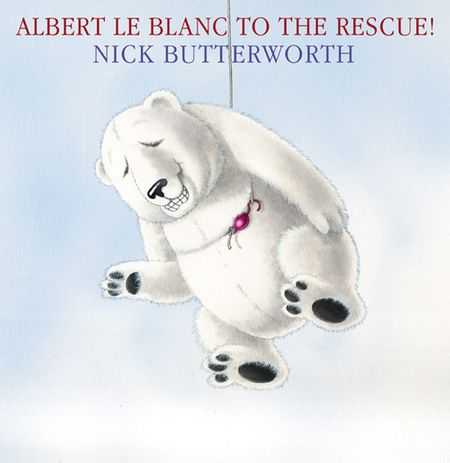 Albert Le Blanc to the Rescue - Nick Butterworth, Illustrated by Nick Butterworth