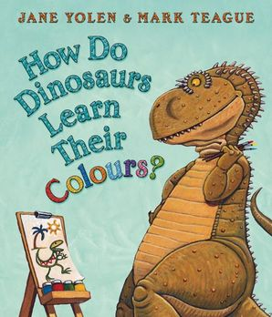 How Do Dinosaurs Learn Their Colours? Board book  by Jane Yolen