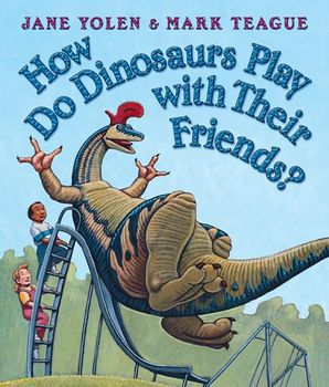 How Do Dinosaurs Play With Their Friends? Board book  by Jane Yolen