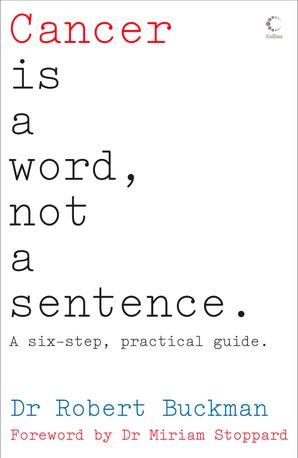Cancer is a Word, Not a Sentence Paperback  by Dr. Robert Buckman
