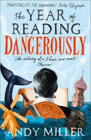 The Year of Reading Dangerously: How Fifty Great Books Saved My Life Paperback  by Andy Miller