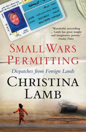 Small Wars Permitting: Dispatches from Foreign Lands Paperback  by Christina Lamb