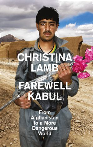 Farewell Kabul: From Afghanistan To A More Dangerous World Hardcover  by Christina Lamb