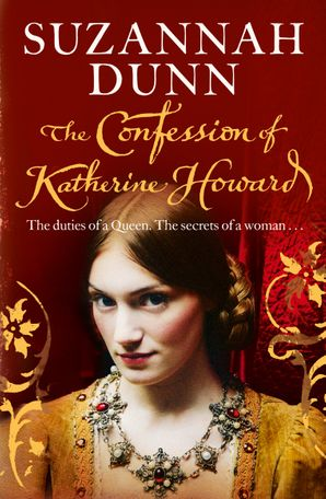 The Confession of Katherine Howard Paperback  by Suzannah Dunn
