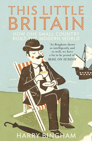 This Little Britain: How One Small Country Changed the Modern World Paperback  by Harry Bingham