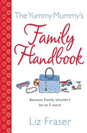 The Yummy Mummy's Family Handbook Paperback  by Liz Fraser