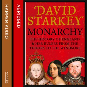 Monarchy Download Audio Abridged edition by David Starkey