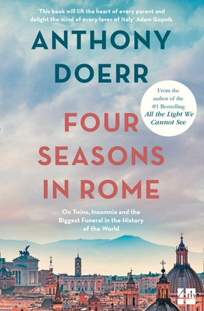 Four Seasons in Rome: On Twins, Insomnia and the Biggest Funeral in the History of the World Paperback  by Anthony Doerr